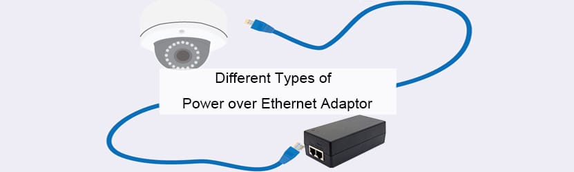 Different Types of Power over Ethernet Adaptor