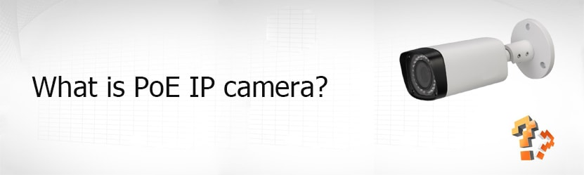 What is PoE IP Camera?